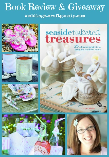 Seaside Tinkered Treasures by Elyse Major Book Review via weddings.craftgossip.com